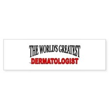 """The World's Greatest Dermatologist"" Bumper Sticker"