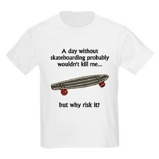 A Day Without Skateboarding T-Shirt