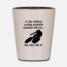 A Day Without Cycling Shot Glass