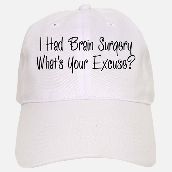 I had brain surgery whats your excuse Baseball Hat