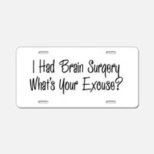 I had brain surgery whats your excuse Aluminum Lic