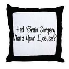 I had brain surgery whats your excuse Throw Pillow