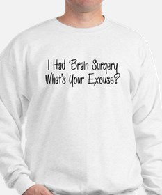 I had brain surgery whats your excuse Sweatshirt