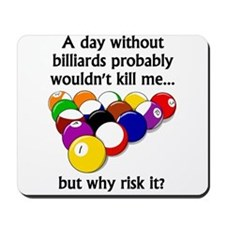 A Day Without Billiards Mousepad