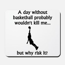 A Day Without Basketball Mousepad