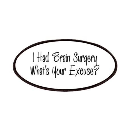 I had brain surgery whats your excuse Patches