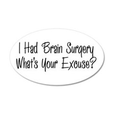 I had brain surgery whats your excuse Wall Decal