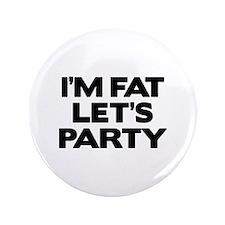 """I'm Fat Let's Party 3.5"""" Button"""