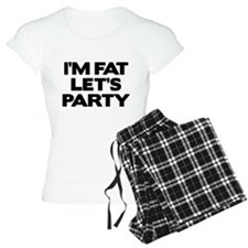 I'm Fat Let's Party Pajamas