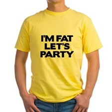 I'm Fat Let's Party T