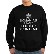 I Am Romanian I Can Not Keep Calm Sweatshirt