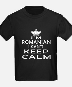 I Am Romanian I Can Not Keep Calm T