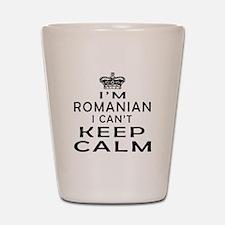 I Am Romanian I Can Not Keep Calm Shot Glass