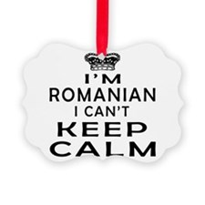 I Am Romanian I Can Not Keep Calm Ornament