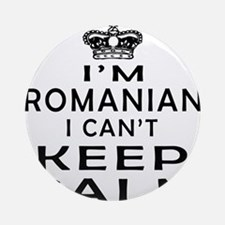 I Am Romanian I Can Not Keep Calm Ornament (Round)