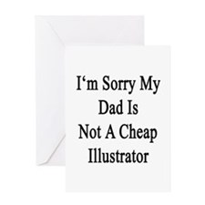 I'm Sorry My Dad Is Not A Cheap Illu Greeting Card