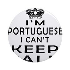 I Am Portuguese I Can Not Keep Calm Ornament (Roun