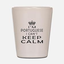 I Am Portuguese I Can Not Keep Calm Shot Glass