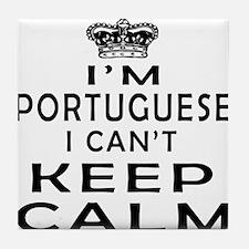 I Am Portuguese I Can Not Keep Calm Tile Coaster