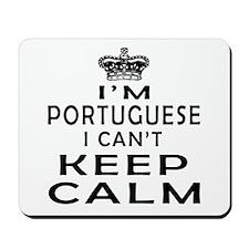 I Am Portuguese I Can Not Keep Calm Mousepad