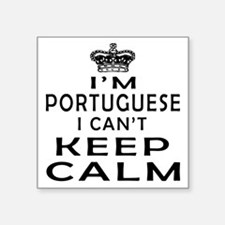 I Am Portuguese I Can Not Keep Calm Square Sticker
