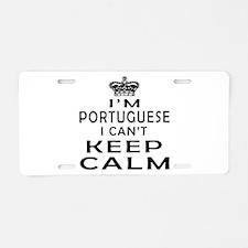 I Am Portuguese I Can Not Keep Calm Aluminum Licen