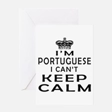 I Am Portuguese I Can Not Keep Calm Greeting Card