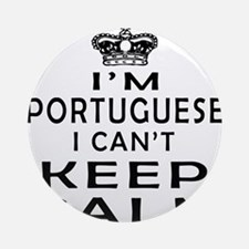 I Am Portuguese I Can Not Keep Calm Ornament (Roun