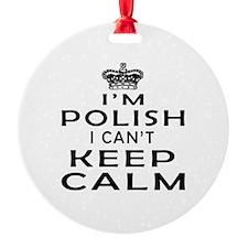 I Am Polish I Can Not Keep Calm Ornament