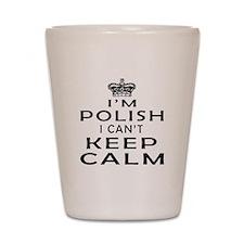 I Am Polish I Can Not Keep Calm Shot Glass