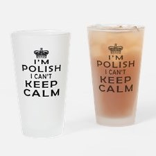 I Am Polish I Can Not Keep Calm Drinking Glass
