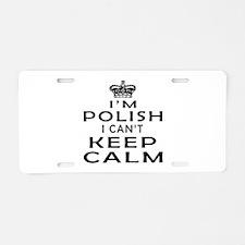 I Am Polish I Can Not Keep Calm Aluminum License P