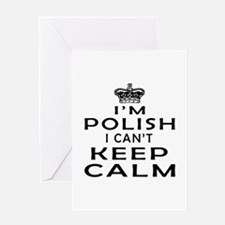 I Am Polish I Can Not Keep Calm Greeting Card