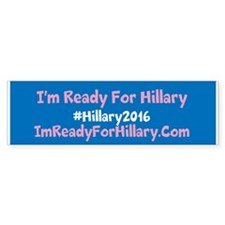 I'm Ready For Hillary Bumper Sticker