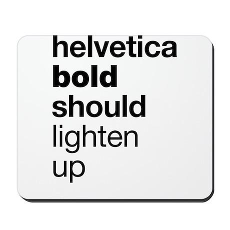 Helvetica Should Lighten Up Mousepad