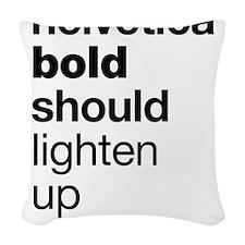 Helvetica Should Lighten Up Woven Throw Pillow