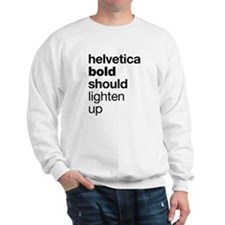 Helvetica Should Lighten Up Sweatshirt
