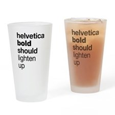 Helvetica Should Lighten Up Drinking Glass