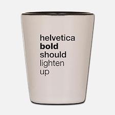 Helvetica Should Lighten Up Shot Glass
