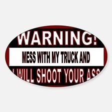Mess with my truck warning sticker. Sticker (Oval)