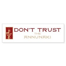 Don't Trust the Annunaki Bumper Bumper Sticker