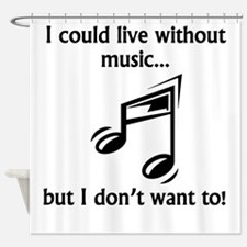 I Could Live Without Music Shower Curtain