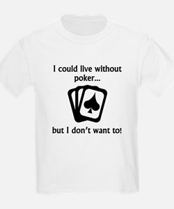 I Could Live Without Poker T-Shirt