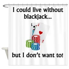 I Could Live Without Blackjack Shower Curtain
