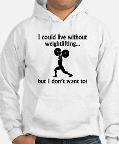 I Could Live Without Weightlifting Jumper Hoody
