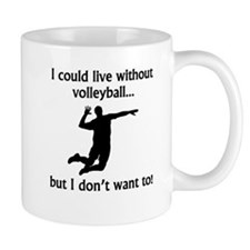 I Could Live Without Volleyball Mugs