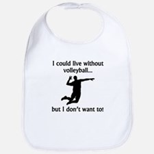 I Could Live Without Volleyball Bib