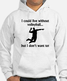 I Could Live Without Volleyball Jumper Hoody