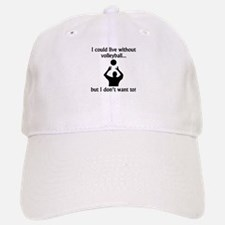 I Could Live Without Volleyball Baseball Baseball Cap