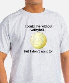 I Could Live Without Volleyball T-Shirt